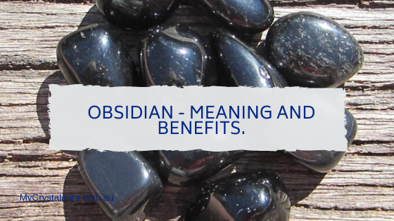 Obsidian - Meanings and Benefits.